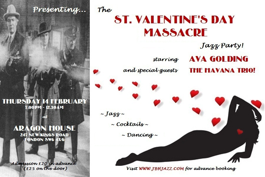 The Louche Lounge Society presents... the ST. VALENTINE'S DAY MASSACRE Jazz Party, starring Ava Golding and special guests THE HAVANA TRIO!... Thursday 14 February 2013, 7:00pm - 12:30am, ARAGON HOUSE, 247 New Kings Road SW6 4XG, Admission £20 in advance (£25 on the door), Visit www.jbhjazz.com for advance booking